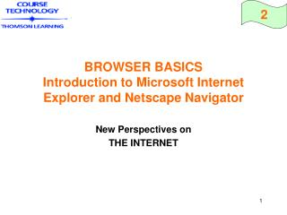 BROWSER BASICS Introduction to Microsoft Internet Explorer and Netscape Navigator