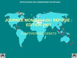 JOURNEE MONDIALE DU REFUGIE : EDITION 2007 CONFERENCES-DEBATS