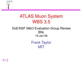 ATLAS Muon System WBS 3.5 DoE/NSF M&O Evaluation Group Review BNL 19-Jan-06