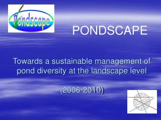 Towards a sustainable management of pond diversity at the landscape level  (2006-2010)