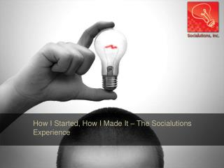 How I Started, How I Made It  – The  Socialutions  Experience