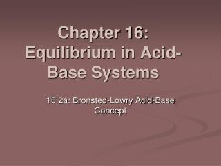 Chapter 16: Equilibrium in Acid-Base Systems
