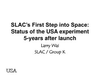 SLAC's First Step into Space: Status of the USA experiment 5-years after launch