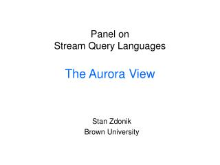 Panel on Stream Query Languages The Aurora View