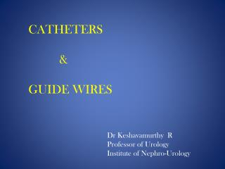 CATHETERS             & GUIDE WIRES