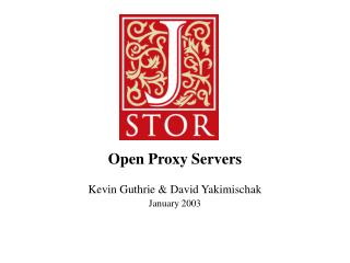 Open Proxy Servers Kevin Guthrie & David Yakimischak January 2003