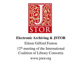 Electronic Archiving & JSTOR Eileen Gifford Fenton