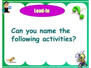 Can you name the following activities?