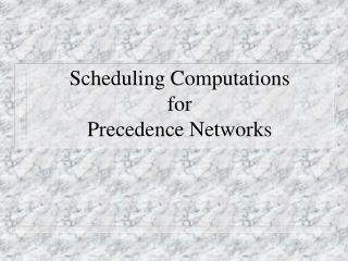 Scheduling Computations for Precedence Networks