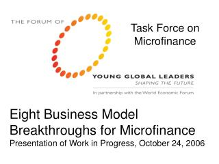Eight Business Model Breakthroughs for Microfinance Presentation of Work in Progress, October 24, 2006