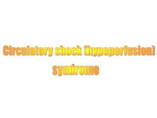 Circulatory shock (hypoperfusion)
