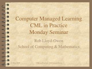 Computer Managed Learning CML in Practice Monday Seminar