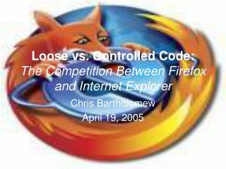 Loose vs. Controlled Code: The Competition Between Firefox and Internet Explorer