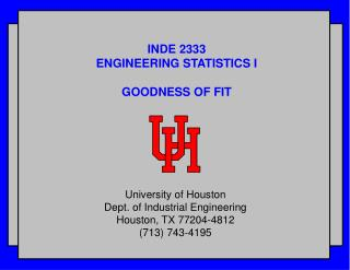 INDE 2333 ENGINEERING STATISTICS I GOODNESS OF FIT