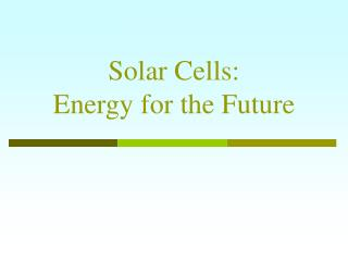 Solar Cells: Energy for the Future