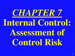 CHAPTER 7 Internal Control: Assessment of Control Risk