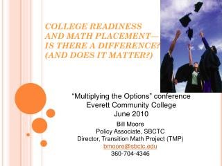 COLLEGE READINESS AND MATH PLACEMENT— IS THERE A DIFFERENCE? (AND DOES IT MATTER?)