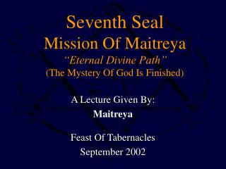"Seventh Seal Mission Of Maitreya ""Eternal Divine Path"" (The Mystery Of God Is Finished)"