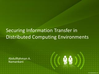 Securing Information Transfer in Distributed Computing Environments
