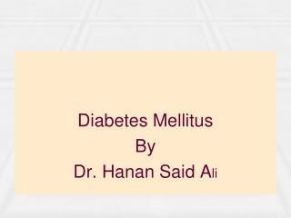 Diabetes Mellitus By Dr. Hanan Said A li