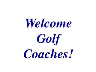 Welcome Golf Coaches!
