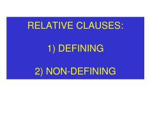 RELATIVE CLAUSES: 1) DEFINING 2) NON-DEFINING