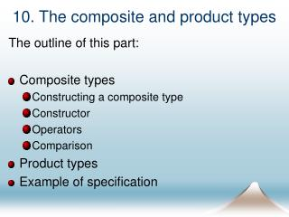 10. The composite and product types