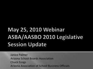 May 25, 2010 Webinar ASBA / AASBO  2010 Legislative Session Update