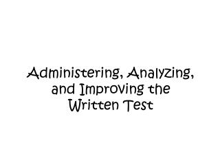 Administering, Analyzing, and Improving the Written Test