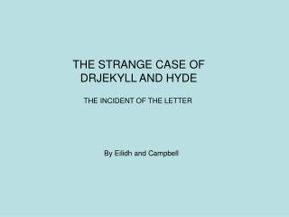 THE STRANGE CASE OF DRJEKYLL AND HYDE