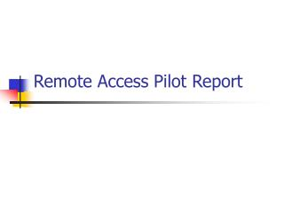 Remote Access Pilot Report