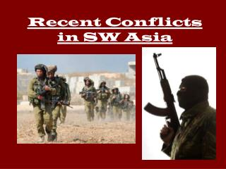 Recent Conflicts in SW Asia