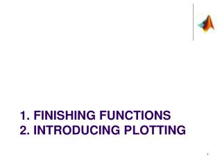 1. Finishing Functions 2. Introducing Plotting