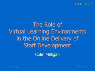 The Role of  Virtual Learning Environments in the Online Delivery of  Staff Development