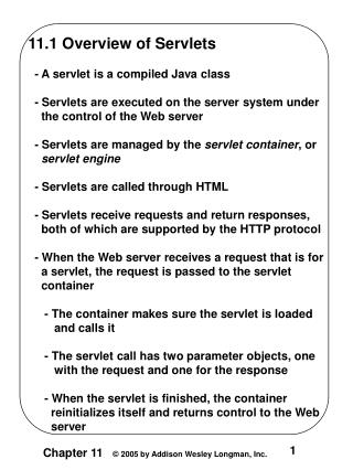 11.1 Overview of Servlets   - A servlet is a compiled Java class