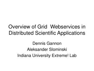 Overview of Grid  Webservices in Distributed Scientific Applications
