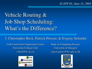 Vehicle Routing &  Job Shop Scheduling:  What's the Difference?