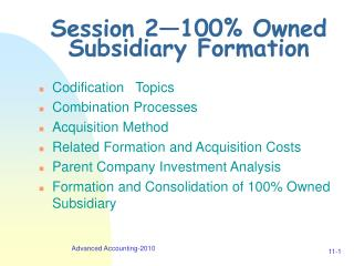 Session 2—100% Owned Subsidiary Formation