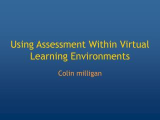 Using Assessment Within Virtual Learning Environments