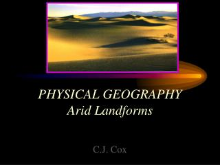 PHYSICAL GEOGRAPHY Arid Landforms