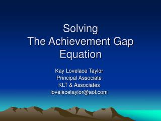 Solving  The Achievement Gap Equation