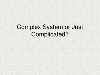 Complex System or Just Complicated?