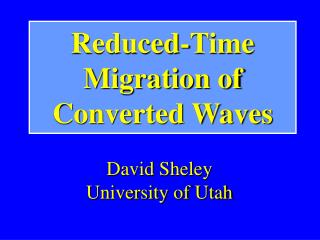 Reduced-Time Migration of  Converted Waves