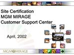 Site Certification  MGM MIRAGE  Customer Support Center