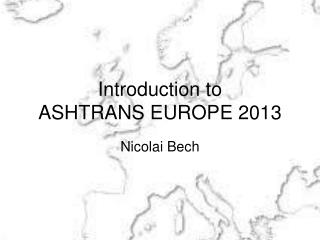 Introduction to ASHTRANS EUROPE 2013
