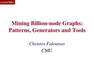 Mining Billion-node Graphs: Patterns, Generators and Tools