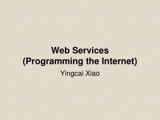 Web Services (Programming the Internet)