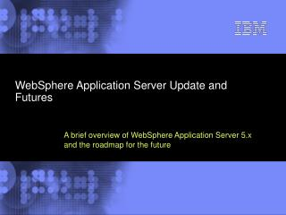 WebSphere Application Server Update and Futures