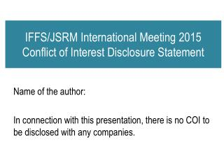 IFFS/JSRM International Meeting 2015 Conflict of Interest Disclosure Statement