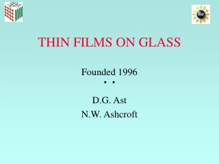 THIN FILMS ON GLASS Founded 1996